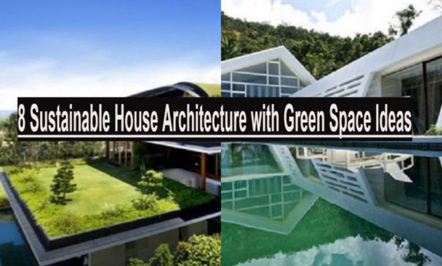 8 Sustainable House Architecture With Green Space Ideas
