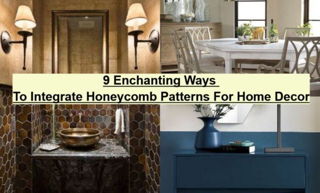 9 Enchanting Ways To Integrate Honeycomb Patterns For Home Decor