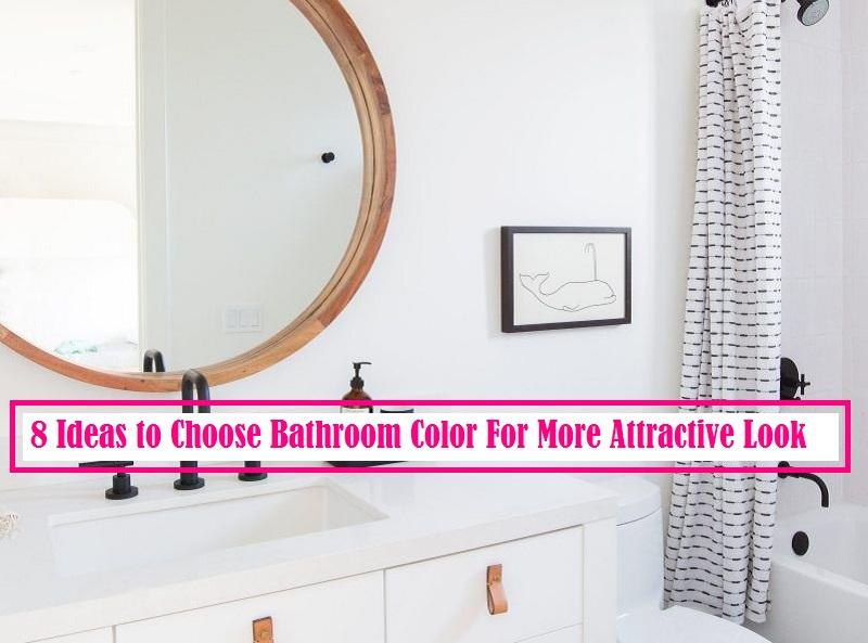 8 Ideas To Choose Bathroom Color For More Attractive Look