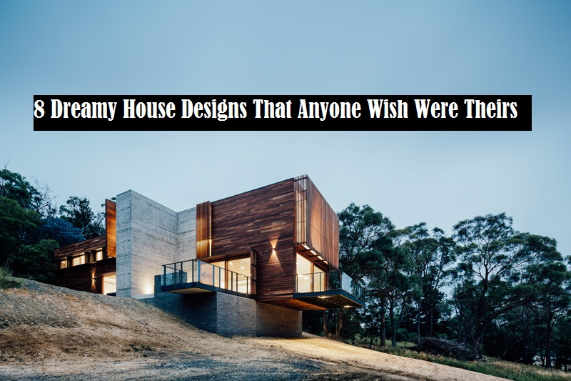 8 Dreamy House Designs That Anyone Wish Were Theirs