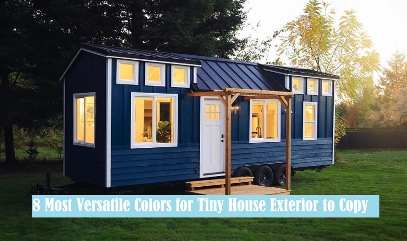 8 Most Versatile Colors For Tiny House Exterior To Copy