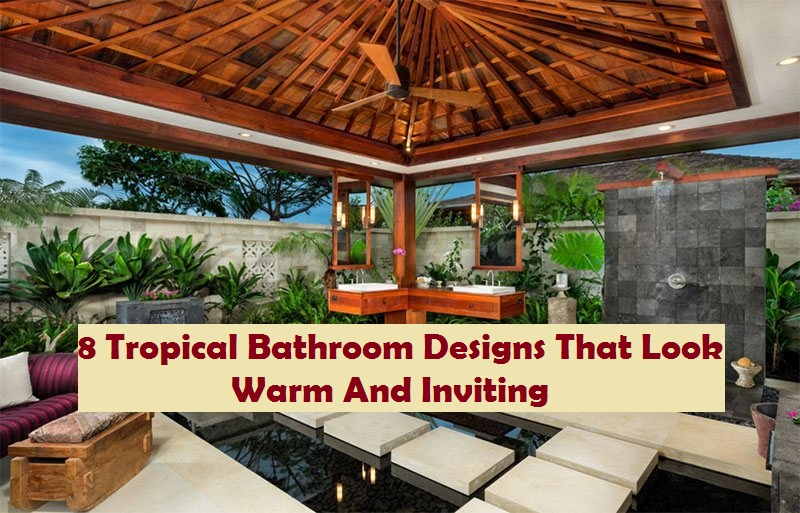 8 Tropical Bathroom Designs That Look Warm And Inviting
