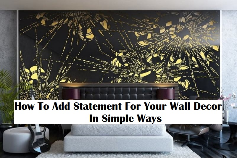 How To Add Statement For Your Wall Décor In Simple Ways