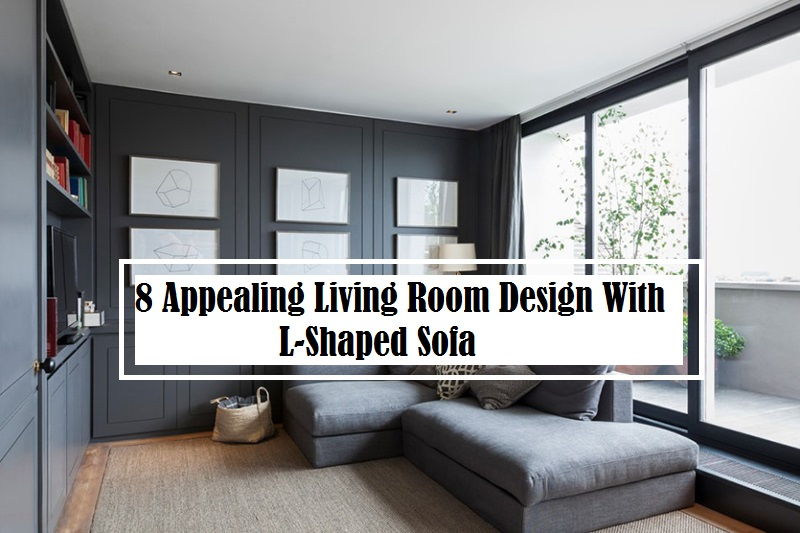 8 Appealing Living Room Design With L Shaped Sofa
