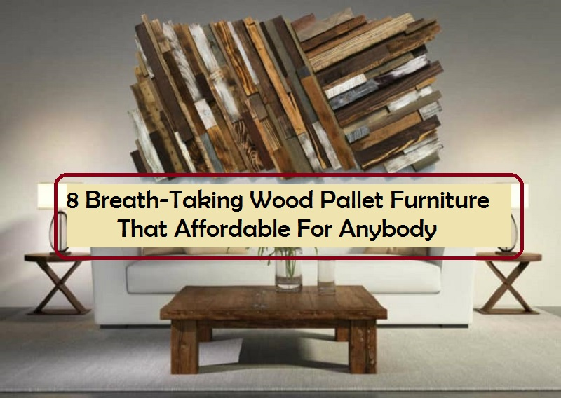 8 Breath Taking Wood Pallet Furniture That Affordable For Anybody