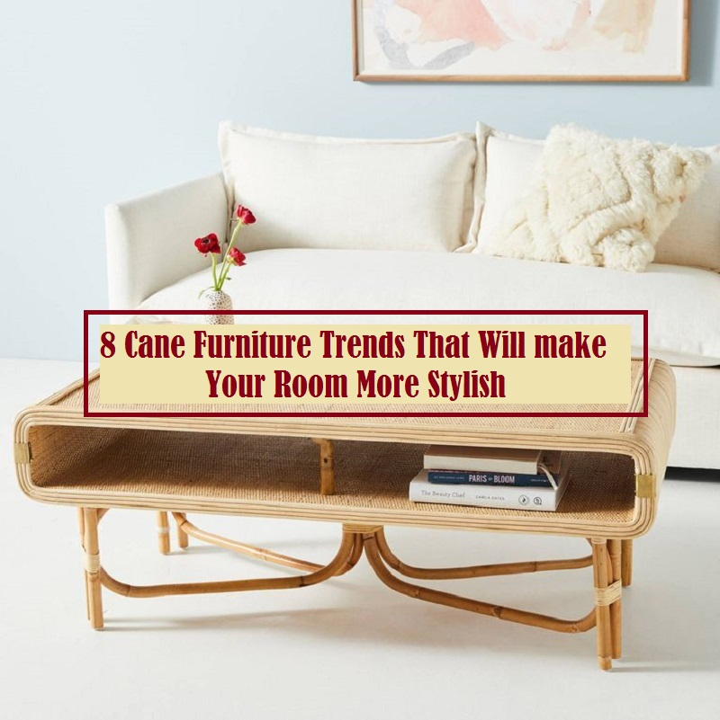 8 Cane Furniture Trends That Will Make Your Room More Stylish