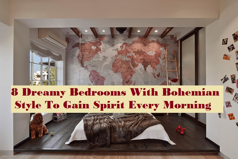 8 Dreamy Bedrooms With Bohemian Style To Gain Spirit Every Morning
