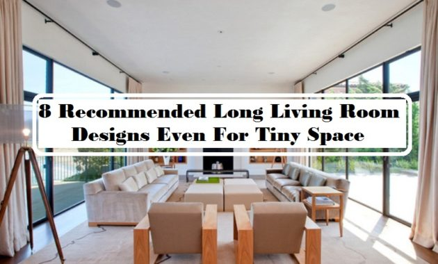 8 Recommended Long Living Room Designs Even For Tiny Space