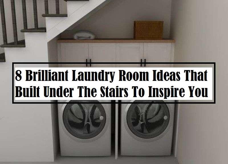 8 Brilliant Laundry Room Ideas That Built Under The Stairs To Inspire You Talkdecor
